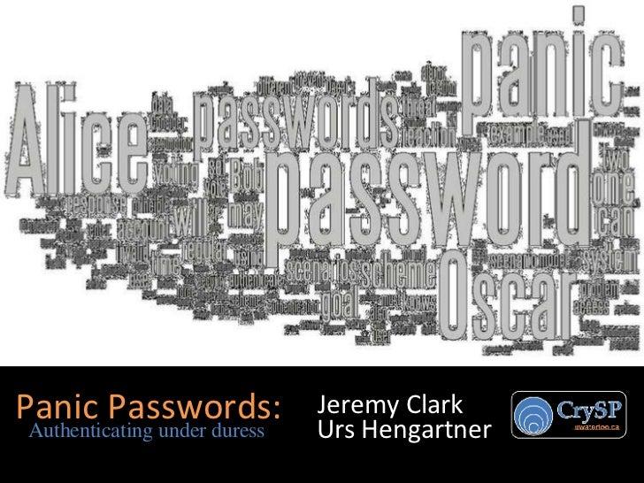 Jeremy Clark Panic Passwords: Authenticating under duress Urs Hengartner