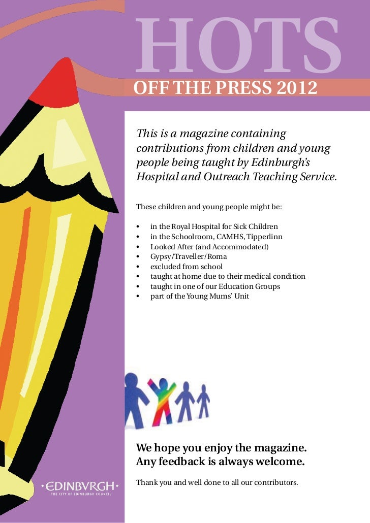 HOTSOFF THE PRESS 2012This is a magazine containingcontributions from children and youngpeople being taught by Edinburgh's...