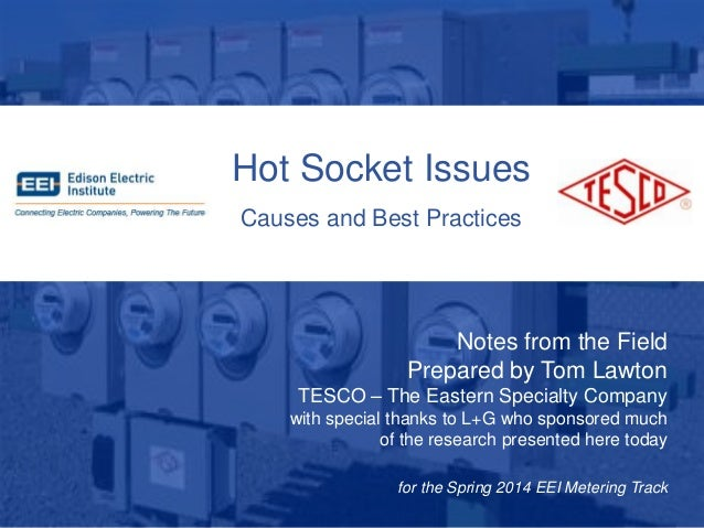 10/02/2012 Slide 1 Hot Socket Issues Causes and Best Practices Notes from the Field Prepared by Tom Lawton TESCO – The Eas...