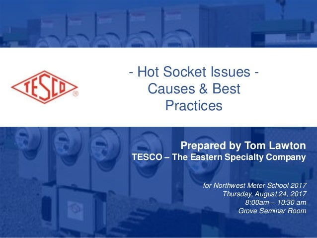 10/02/2012 Slide 1 - Hot Socket Issues - Causes & Best Practices Prepared by Tom Lawton TESCO – The Eastern Specialty Comp...