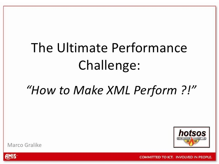 "The Ultimate Performance Challenge:""How to Make XML Perform ?!""<br />Marco Gralike<br />"