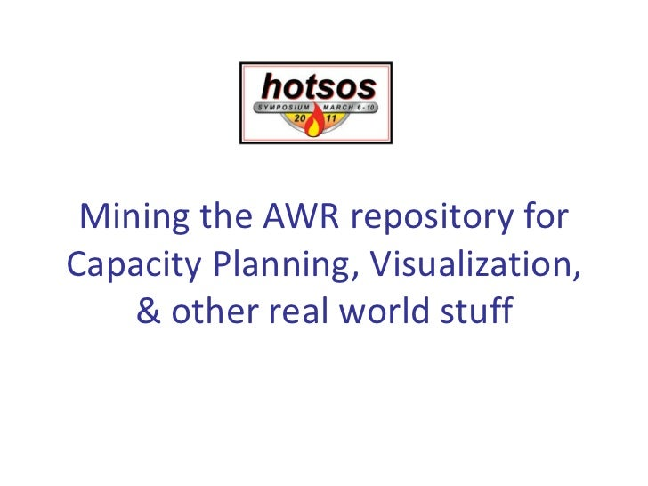 Mining the AWR repository forCapacity Planning, Visualization,    & other real world stuff