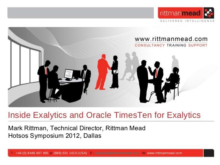 Inside Exalytics and Oracle TimesTen for ExalyticsMark Rittman, Technical Director, Rittman MeadHotsos Symposium 2012, Dal...