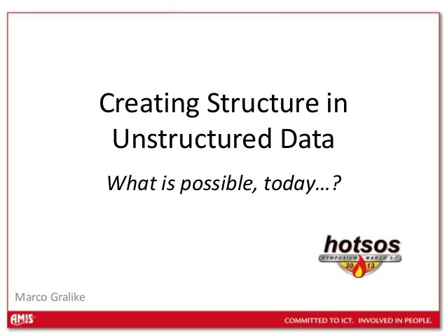 Creating Structure in                 Unstructured Data                What is possible, today…?Marco Gralike
