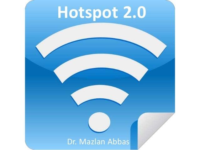 Hotspot 2.0 Dr. Mazlan Abbas