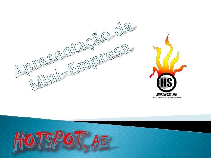 Apresentação da<br />Mini-Empresa<br />HotSpoT, ae<br />