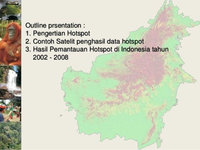 Outline prsentation :1. Pengertian Hotspot2. Contoh Satelit penghasil data hotspot3. Hasil Pemantauan Hotspot di Indonesia...