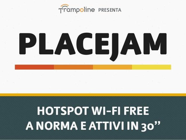 PRESENTAPLACEJAM  HOTSPOT WI-FI FREEA NORMA E ATTIVI IN 30''