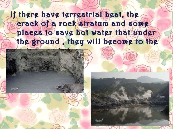 <ul><li>If there have  terrestrial heat, the crack of a rock stratum and some places to save hot water that under the grou...