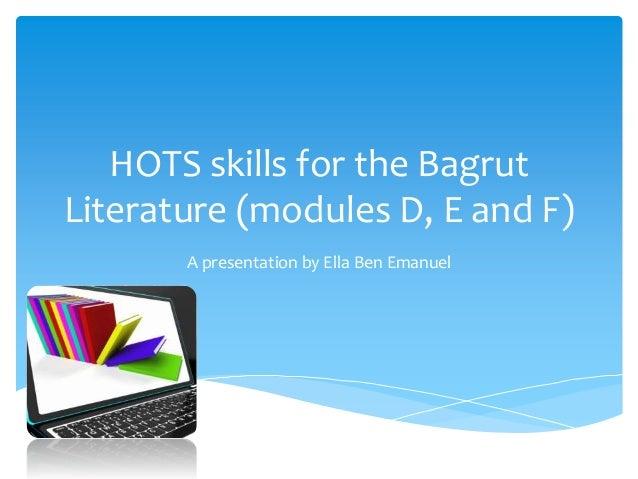 HOTS skills for the Bagrut Literature (modules D, E and F) A presentation by Ella Ben Emanuel