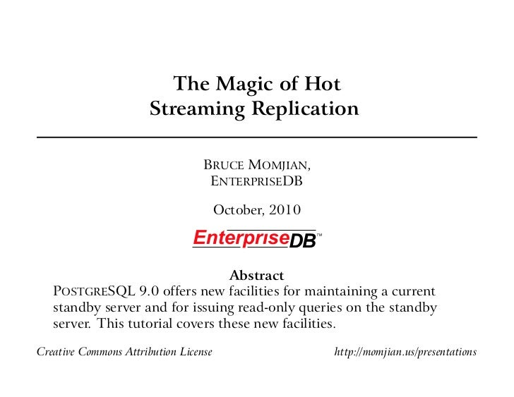 The Magic of Hot                      Streaming Replication                                  BRUCE MOMJIAN,               ...