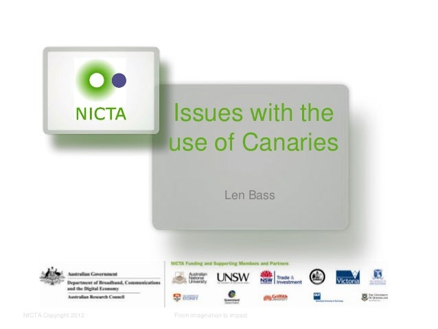 NICTA Copyright 2012 From imagination to impact Issues with the use of Canaries Len Bass