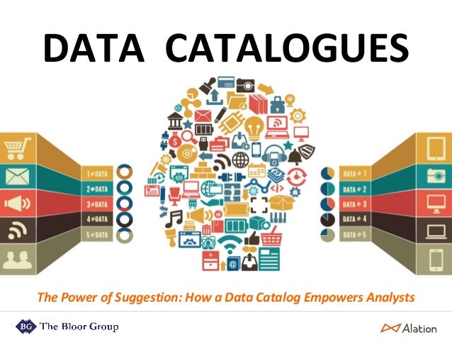 DATA CATALOGUES The Power of Suggestion: How a Data Catalog Empowers Analysts