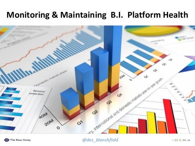 @dez_blanchfield Monitoring & Maintaining B.I. Platform Health