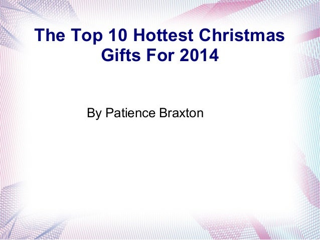 the top 10 hottest christmas gifts for 2014 by patience braxton - Hottest Christmas Gifts