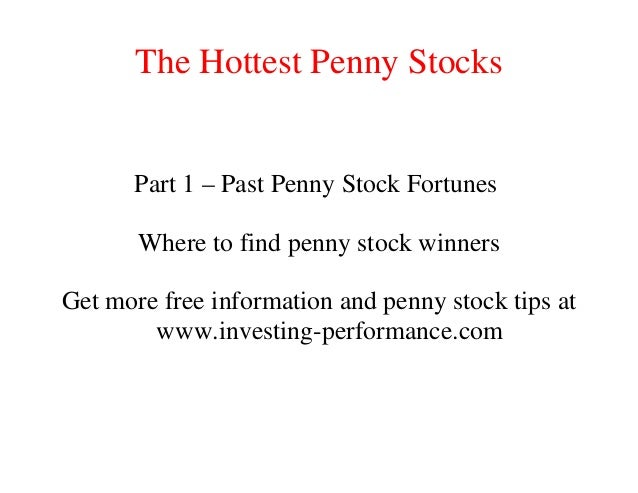The Hottest Penny Stocks Part 1 – Past Penny Stock Fortunes Where to find penny stock winners Get more free information an...