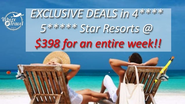 EXCLUSIVE DEALS in 4**** 5***** Star Resorts @ $398 for an entire week!!