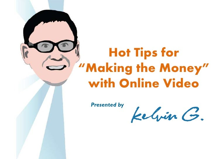 """Hot Tips for """"Making the Money""""  with Online Video  Presented by"""