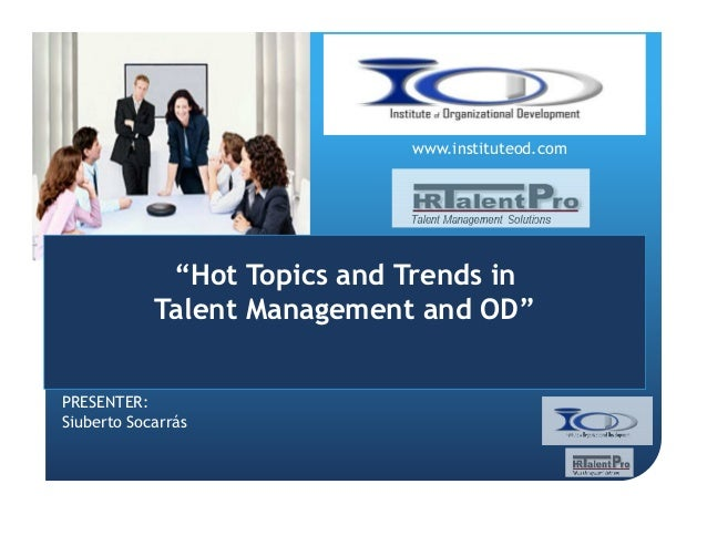 "www.instituteod.com  ""Hot Topics and Trends in Talent Management and OD"" PRESENTER: Siuberto Socarrás"