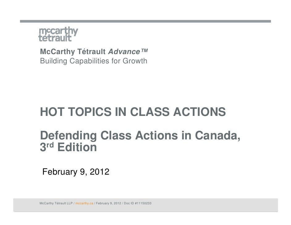 McCarthy Tétrault Advance™Building Capabilities for GrowthHOT TOPICS IN CLASS ACTIONSDefending Class Actions in Canada,3rd...