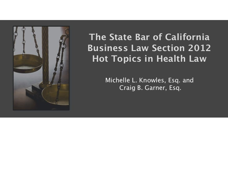 The State Bar of CaliforniaBusiness Law Section 2012 Hot Topics in Health Law                                     Michelle...