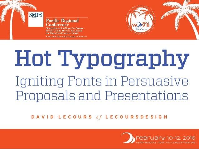 Hot Typography Igniting Fonts in Persuasive Proposals and Presentations D A V I D L E C O U R S o f L E C O U R S D E S I...