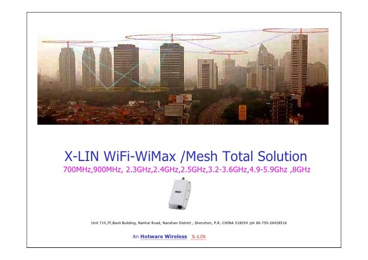 X-LIN WiFi-WiMax /Mesh Total Solution 700MHz,900MHz, 2.3GHz,2.4GHz,2.5GHz,3.2-3.6GHz,4.9-5.9Ghz ,8GHz            Unit 710,...