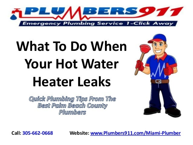 What To Do When Your Hot Water Heater Leaks  Call: 305-662-0668  Website: www.Plumbers911.com/Miami-Plumber