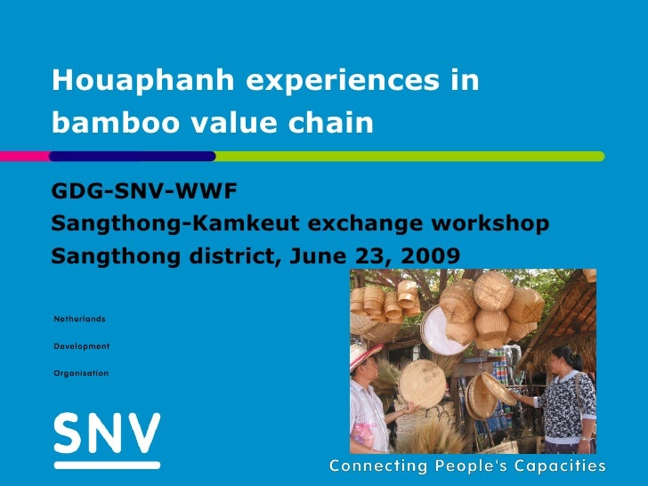 Houaphanh experiences in bamboo value chain  GDG-SNV-WWF Sangthong-Kamkeut exchange workshop Sangthong district, June 23, ...