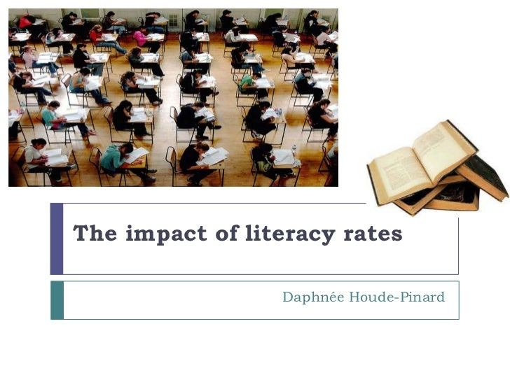 The impact of literacy rates<br />Daphnée Houde-Pinard<br />