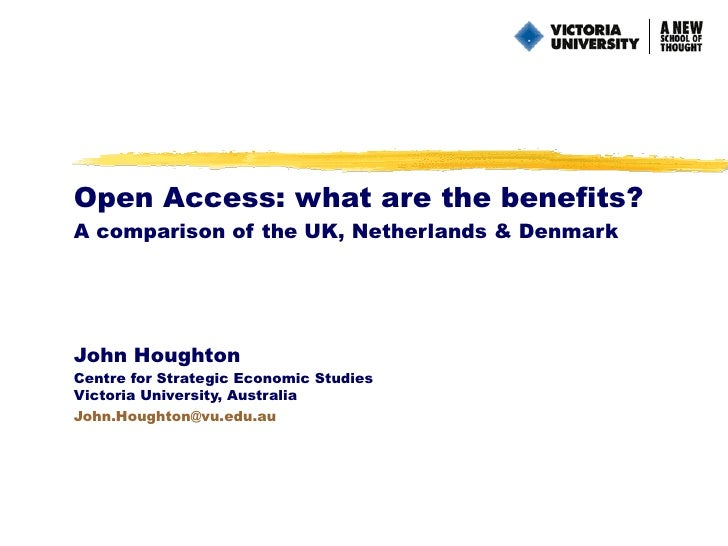 Open Access: what are the benefits? A comparison of the UK, Netherlands & Denmark John Houghton Centre for Strategic Econo...