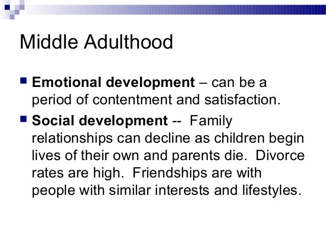 language development in middle adulthood Physical development in middle adulthood, osteoporosis, sights and sounds of middle age, decreases slightly in middle adulthood, sexuality during middle age, female.