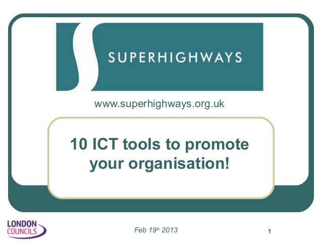 www.superhighways.org.uk10 ICT tools to promote  your organisation!          Feb 19th 2013       1