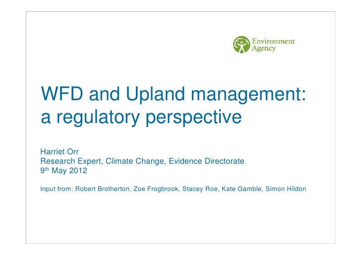 WFD and Upland management:a regulatory perspectiveHarriet OrrResearch Expert, Climate Change, Evidence Directorate9th May ...