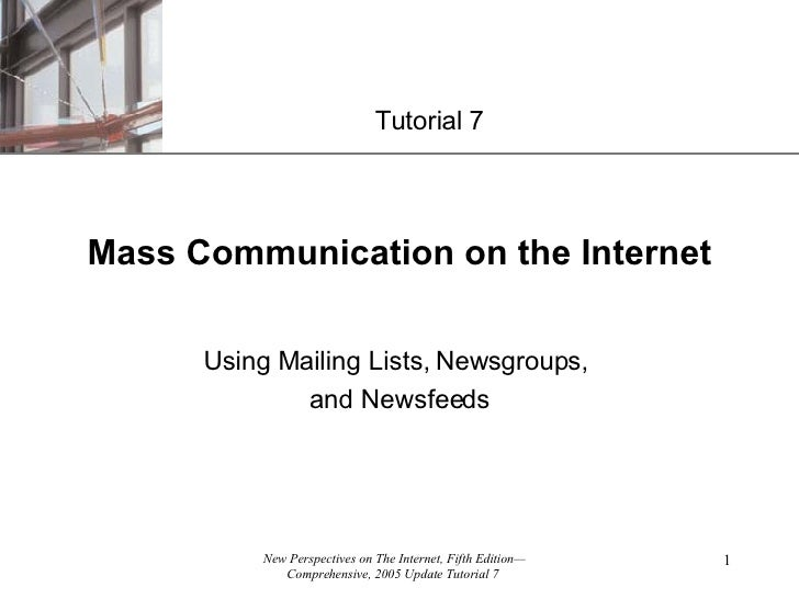 Mass Communication on the Internet Using Mailing Lists, Newsgroups,  and Newsfeeds Tutorial 7