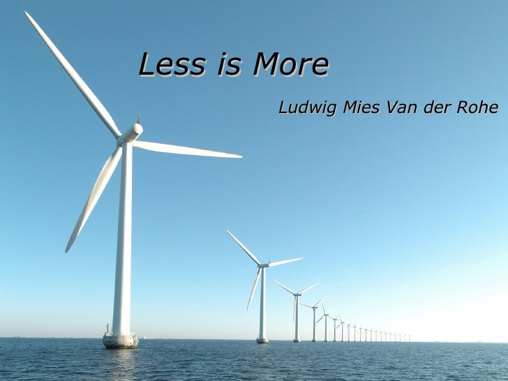 <ul><li>Less is More </li></ul><ul><li>Ludwig Mies Van der Rohe </li></ul>