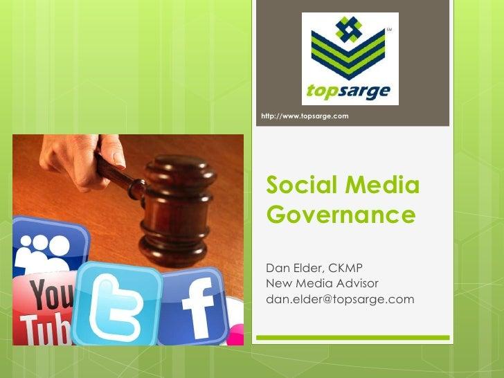 http://www.topsarge.com<br />Social Media Governance<br />Dan Elder, CKMP<br />New Media Advisor<br />dan.elder@topsarge.c...