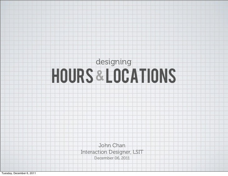 designing                            HOURS & LOCATIONS                                       John Chan                    ...