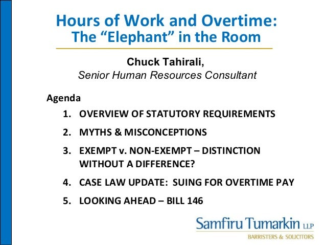 """Hours of Work and Overtime: The """"Elephant"""" in the Room Agenda 1. OVERVIEW OF STATUTORY REQUIREMENTS 2. MYTHS & MISCONCEPTI..."""