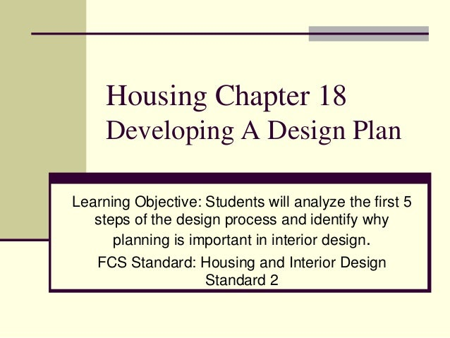 Housing Chapter 18 Developing A Design Plan Learning Objective: Students will analyze the first 5 steps of the design proc...
