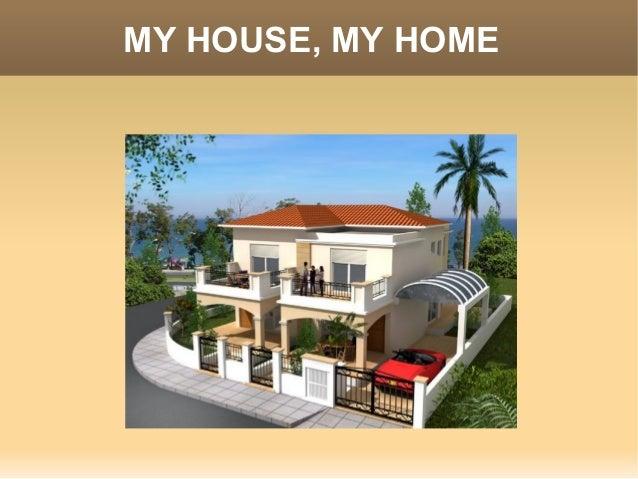 MY HOUSE, MY HOME