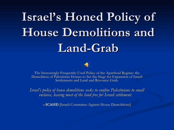 Israel's Honed Policy of House Demolitions and Land-Grab The Increasingly-Frequently-Used Policy of the Apartheid Regime: ...