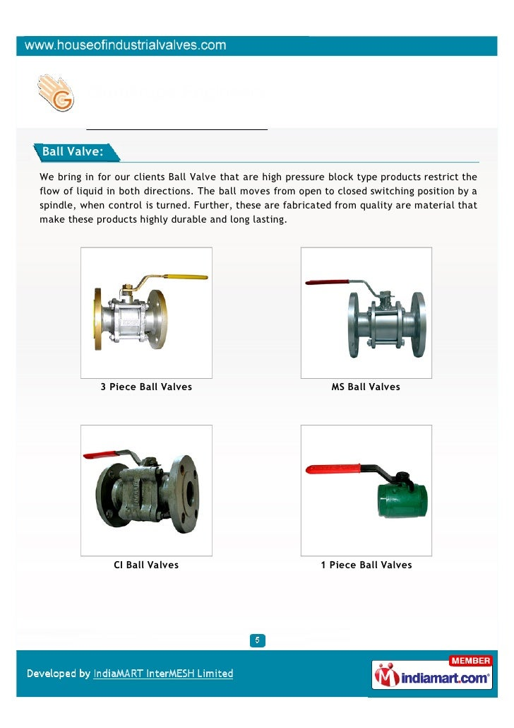 Ball Valve:We bring in for our clients Ball Valve that are high pressure block type products restrict theflow of liquid in...