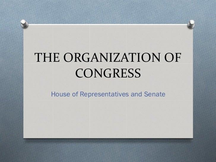 THE ORGANIZATION OF     CONGRESS  House of Representatives and Senate