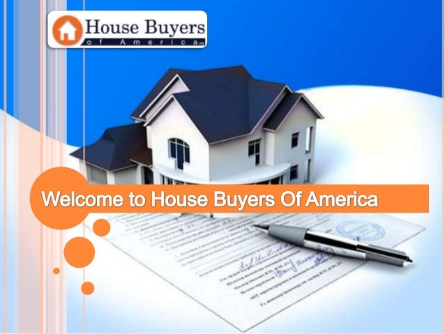 House Buyers   Of Americareal estate by offering a quick, hassle-free, commission-free sale of your house.