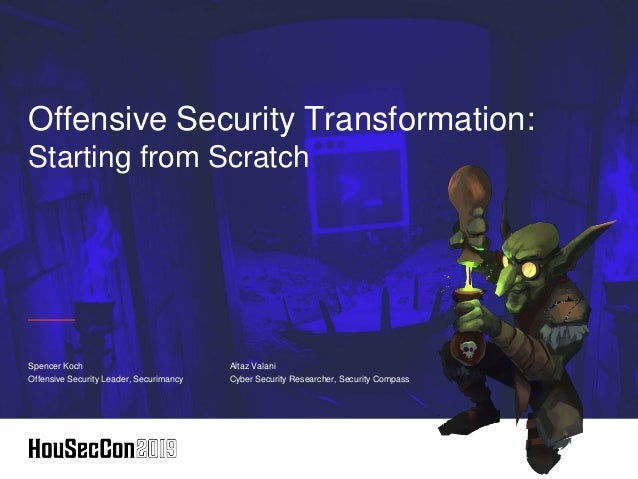 Offensive Security Transformation: Starting from Scratch Spencer Koch Offensive Security Leader, Securimancy Altaz Valani ...