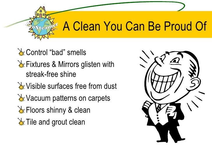 "A Clean You Can Be Proud Of <ul><li>Control ""bad"" smells </li></ul><ul><li>Fixtures & Mirrors glisten with streak-free shi..."