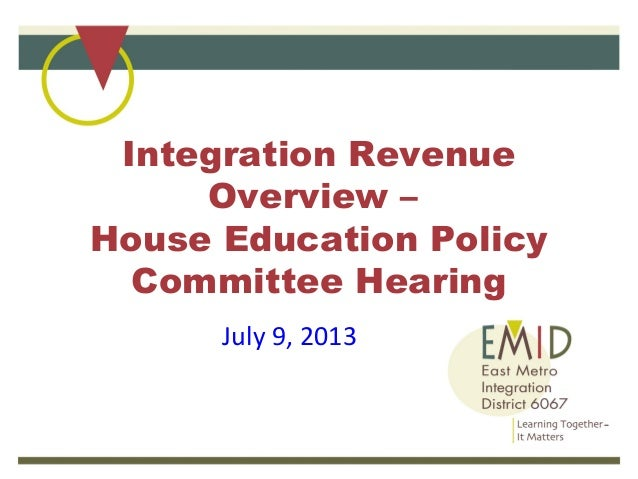 Integration Revenue Overview – House Education Policy Committee Hearing July 9, 2013