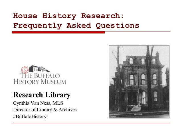 House History Research: Frequently Asked Questions Research Library Cynthia Van Ness, MLS Director of Library & Archives #...