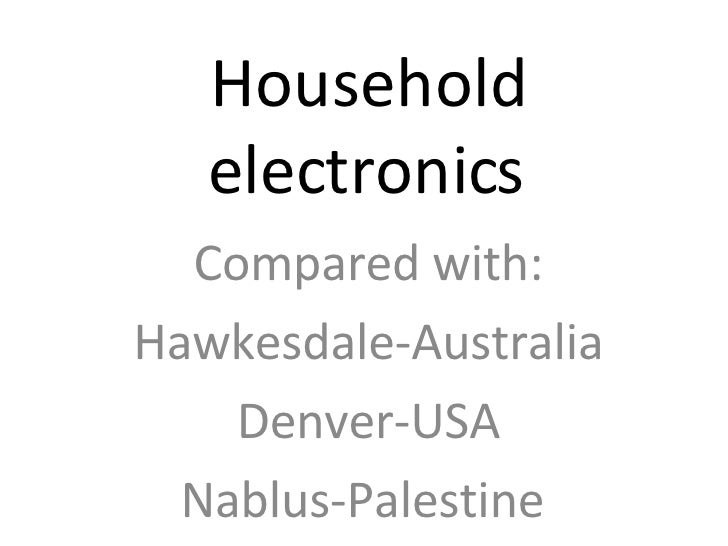 Household electronics Compared with: Hawkesdale-Australia Denver-USA Nablus-Palestine